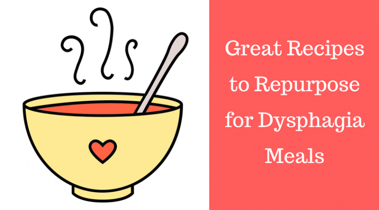 Favorite Recipes to Repurpose for Dysphagia